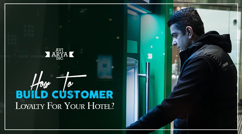 Customer Loyalty: How To Build It For Your Hotel